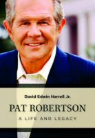 Pat Robertson: A Life and Legacy