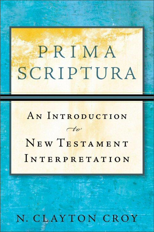 Prima Scriptura: An Introduction to New Testament Interpretation