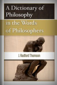 A Dictionary of Philosophy in the Words of Philosophers