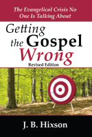 Getting the Gospel Wrong: The Evangelical Crisis No One Is Talking About, rev. ed.