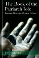The Book of the Patriarch Job: Translated from the Original Hebrew