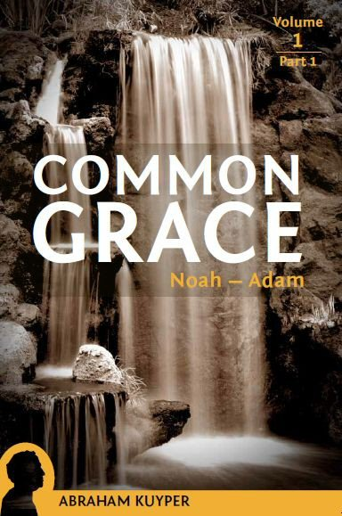 Common Grace, Vol. 1: The Historical Section, Part 1: Noah–Adam