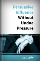 Persuasive Influence without Undue Pressure