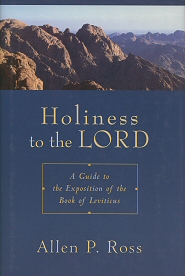 Holiness to the Lord: A Guide to the Exposition of the Book of Leviticus