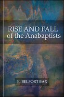 Rise and Fall of the Anabaptists