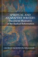 Spiritual and Anabaptist Writers: Documents Illustrative of the Radical Reformation