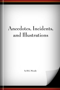 Anecdotes, Incidents, and Illustrations