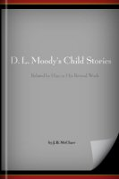 D. L. Moody's Child Stories Related by Him in His Revival Work