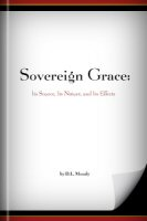 Sovereign Grace: Its Source, Its Nature, and Its Effects