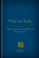 Holy in Christ: Thoughts on the Calling of God's Children to Be Holy as He Is Holy