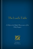 The Lord's Table: A Help to the Right Observance of the Holy Supper
