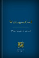 Waiting on God! Daily Messages for a Month