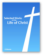Selected Works on the Life of Christ (6 vols.)