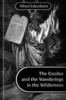 The Exodus and the Wanderings in the Wilderness