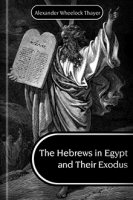 The Hebrews in Egypt and Their Exodus