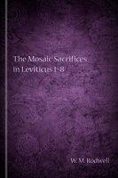 The Mosaic Sacrifices in Leviticus 1–8