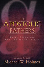 The Apostolic Fathers: Greek Texts and English Translations