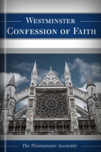 The Westminster Confession of Faith, Larger and Shorter Catechisms, and Subordinate Standards