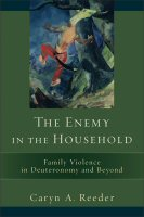 The Enemy in the Household: Family Violence in Deuteronomy and Beyond