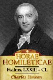 Horae Homileticae, Volume 6: Psalms, LXXIII-CL