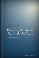 An Exposition of the Epistle of the Apostle Paul to the Hebrews, vol. 2