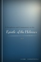 A Paraphrase and Commentary on the Epistle to the Hebrews, vol. 1