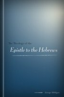 The Theology of the Epistle to the Hebrews with a Critical Introduction
