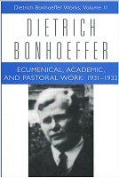 Dietrich Bonhoeffer Works, vol. 11: Ecumenical, Academic, and Pastoral Work: 1931–1932