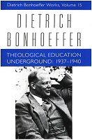 Dietrich Bonhoeffer Works, vol. 15: Theological Education Underground: 1937–1940