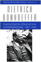Dietrich Bonhoeffer Works, vol. 15: Theological Education Underground: 1937–1940