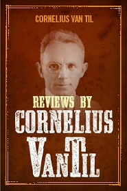 Reviews by Cornelius Van Til