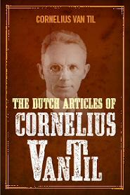 The Dutch Articles of Cornelius Van Til