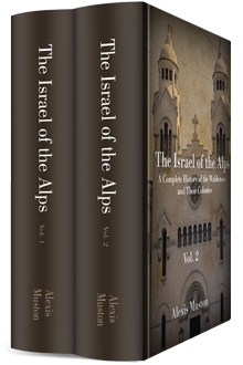 The Israel of the Alps: A Complete History of the Waldenses and Their Colonies (2 vols.)