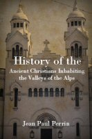History of the Ancient Christians Inhabiting the Valleys of the Alps