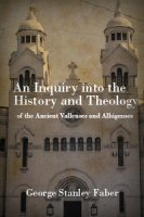 An Inquiry into the History and Theology of the Ancient Vallenses and Albigenses