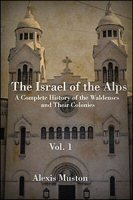 The Israel of the Alps: A Complete History of the Waldenses and Their Colonies, vol. 1