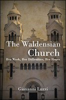The Waldensian Church: Her Work, Her Difficulties, Her Hopes