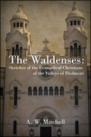 The Waldenses: Sketches of the Evangelical Christians of the Valleys of Piedmont