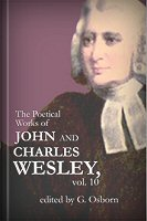 The Poetical Works of John and Charles Wesley, vol. 10