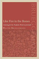 Like Fire in the Bones: Listening for the Prophetic Word in Jeremiah
