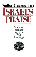 Israel's Praise: Doxology against Idolatry and Ideology
