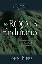 The Roots of Endurance: Invincible Perseverance in the Lives of John Newton, Charles Simeon, and William Wilberforce