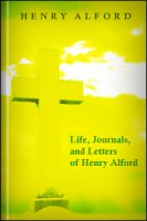 Life Journals and Letters of Henry Alford