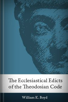 The Ecclesiastical Edicts of the Theodosian Code