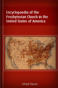 Encyclopaedia of the Presbyterian Church in the United States of America