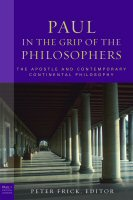 Paul in the Grip of the Philosophers: The Apostle and Contemporary Continental Philosophy