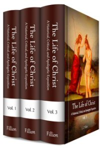 The Life of Christ: A Historical, Critical, and Apologetic Exposition (3 vols.)