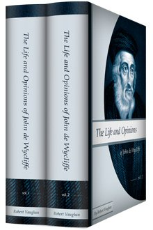 The Life and Opinions of John de Wycliffe (2 vols.)