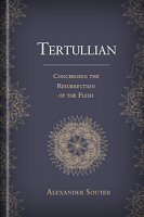 Tertullian concerning the Resurrection of the Flesh