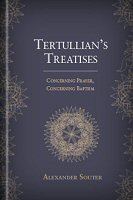 Tertullian's Treatises: Concerning Prayer, Concerning Baptism